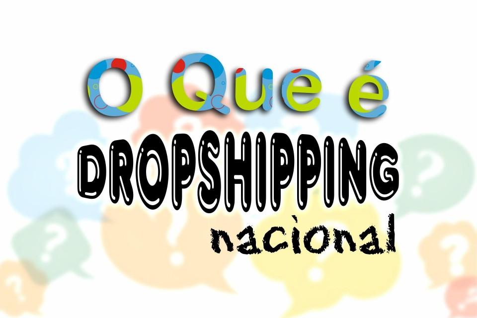 O que é Dropshipping Nacional.
