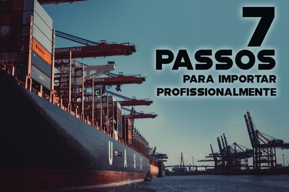 7 PASSOS PARA IMPORTAR PROFISSIONALMENTE!