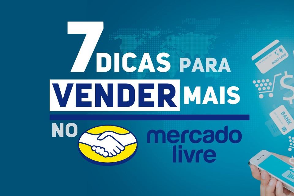 7 DICAS PARA VENDER MAIS NO MERCADO LIVRE!
