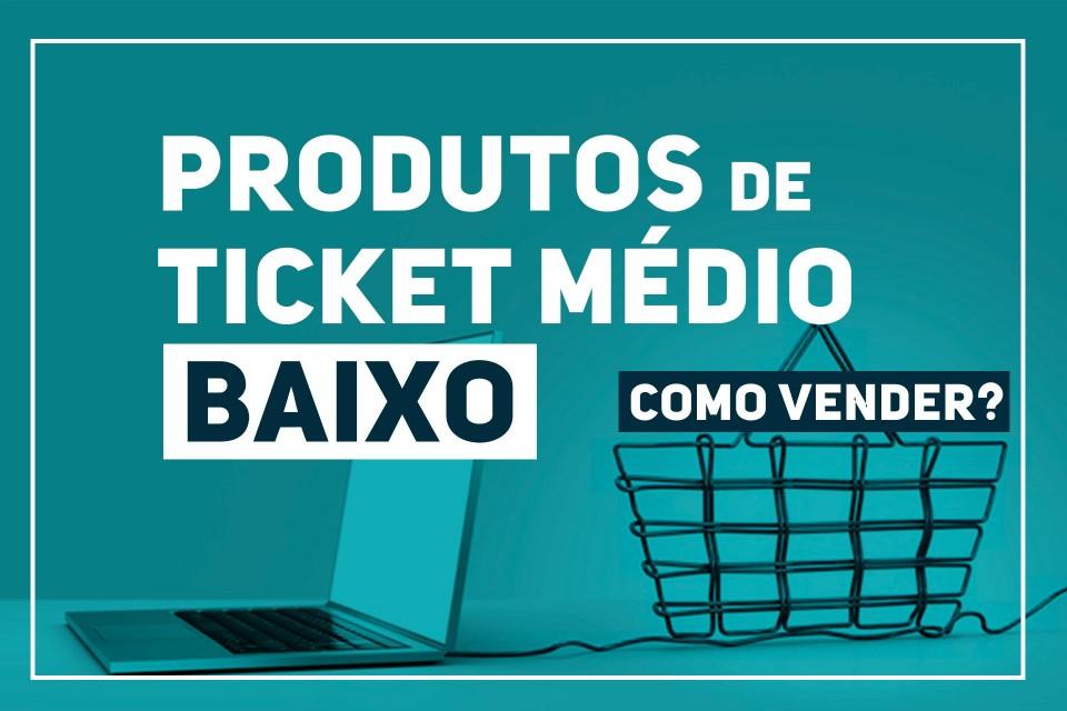 3 DICAS PARA VENDER PRODUTOS DE TICKET MÉDIO BAIXO