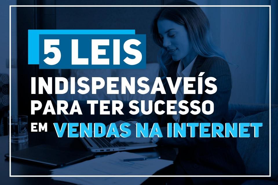 5 LEIS INDISPENSÁVEIS DO SUCESSO EM VENDAS NA INTERNET!