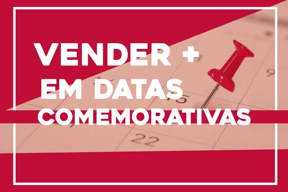 COMO VENDER MAIS EM DATAS COMEMORATIVAS?
