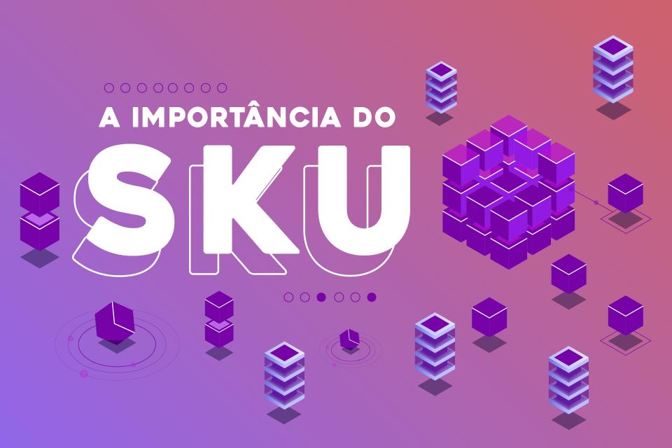 A IMPORTÂNCIA DO SKU!