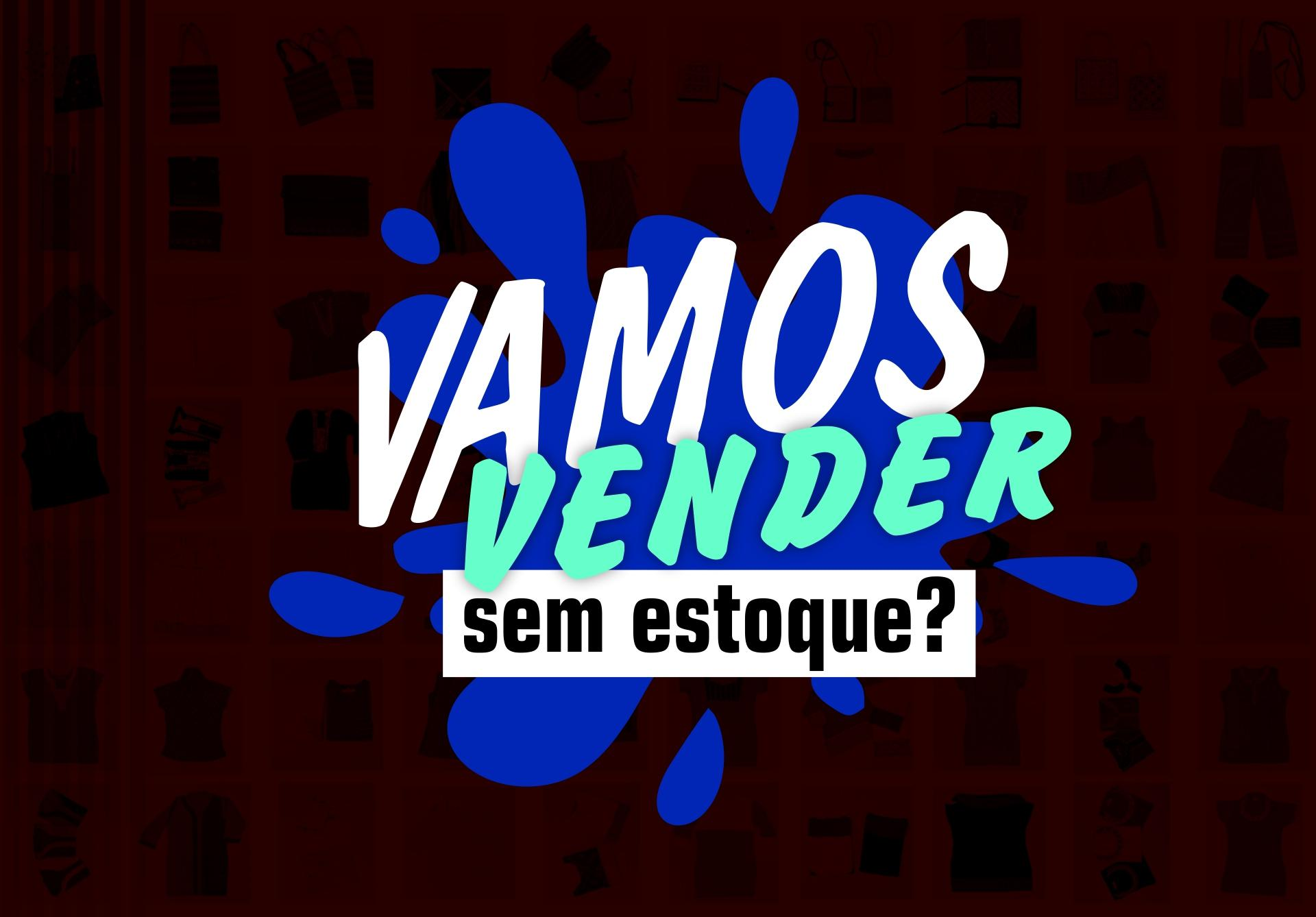Vamos vender sem Estoque  - Academia do Ecommerce 9bb3a4fdeea4d