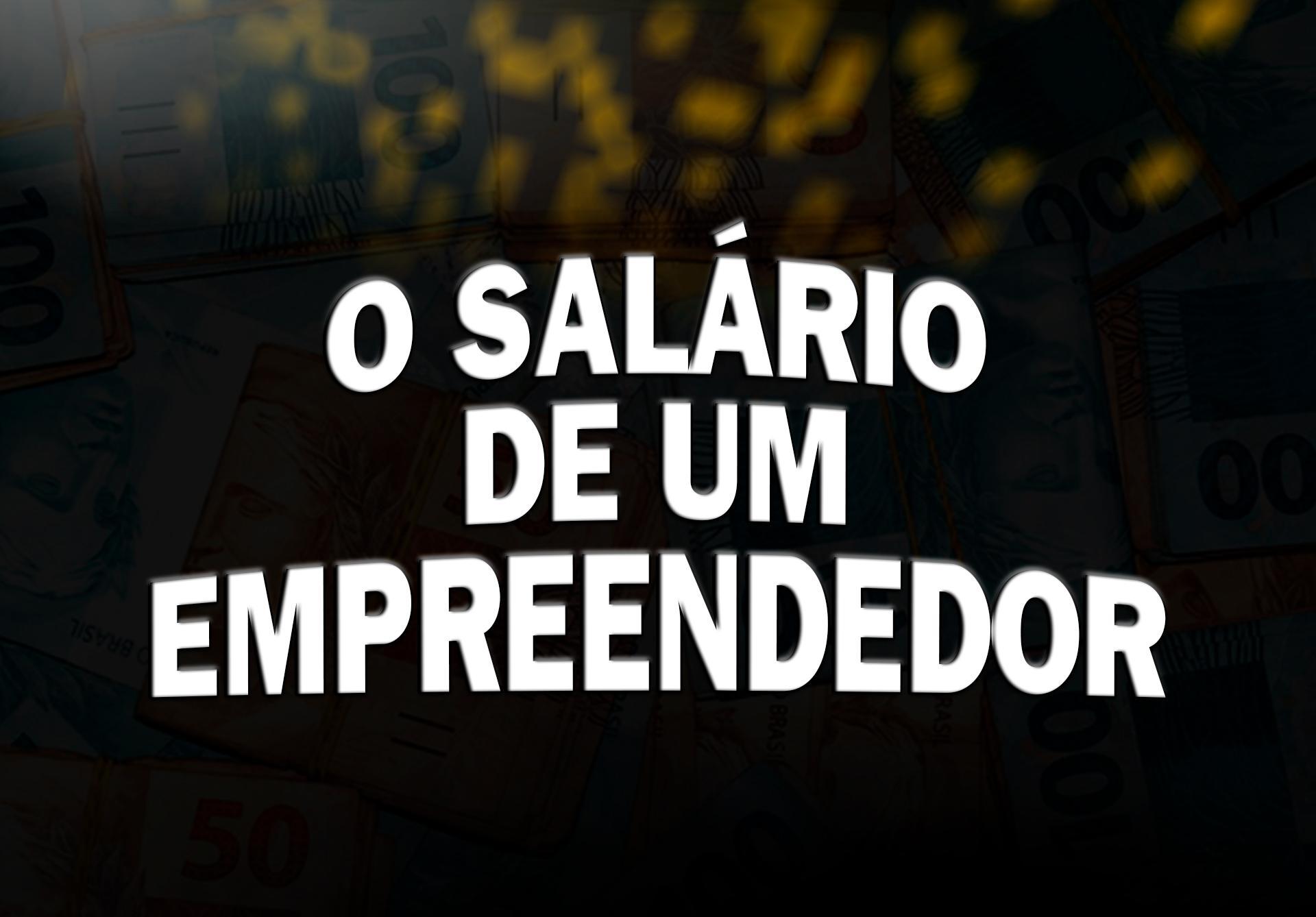 O SALÁRIO DE UM EMPREENDEDOR DEPENDE DISSO!