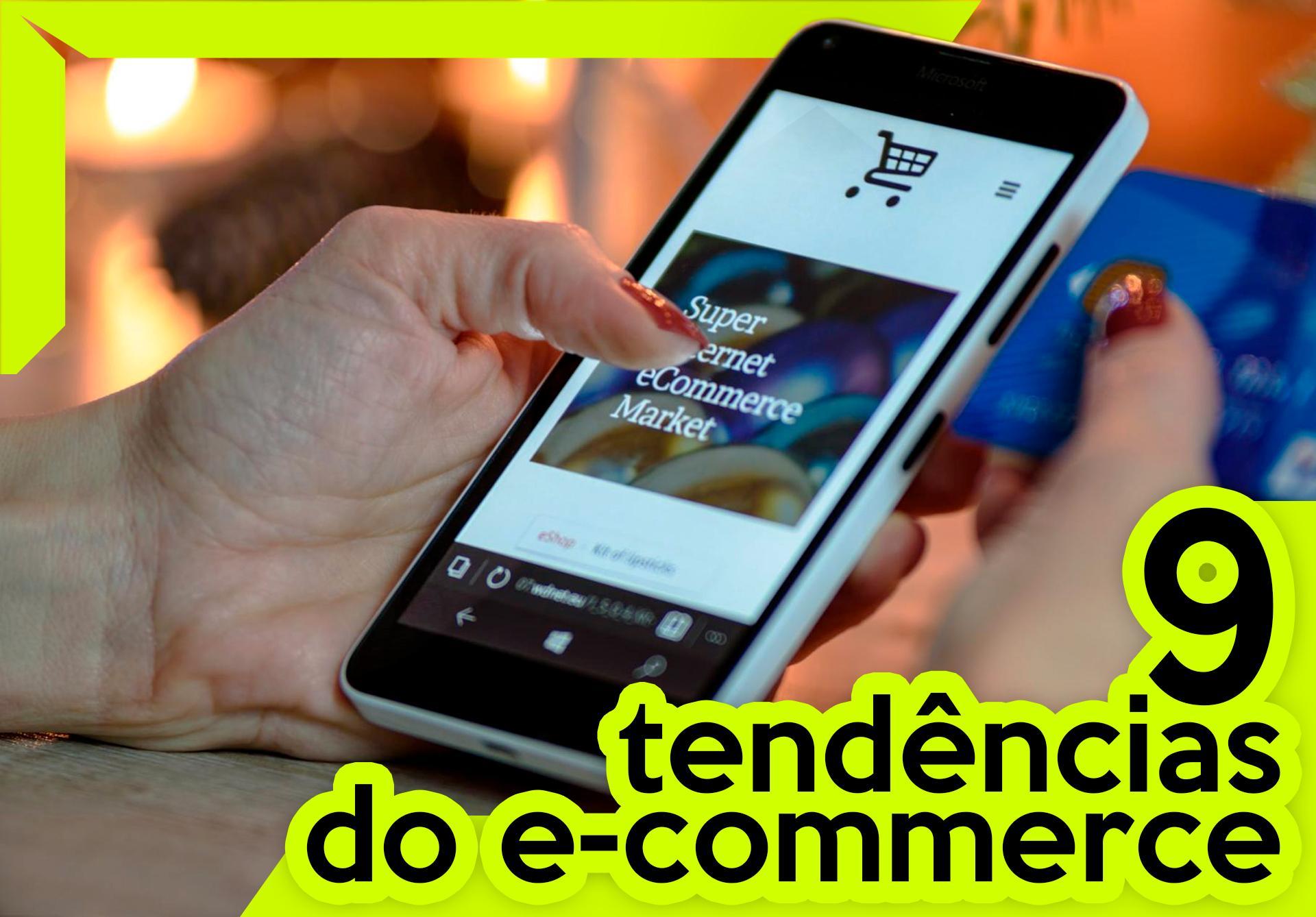 9 TENDÊNCIAS DO ECOMMERCE EM 2019!