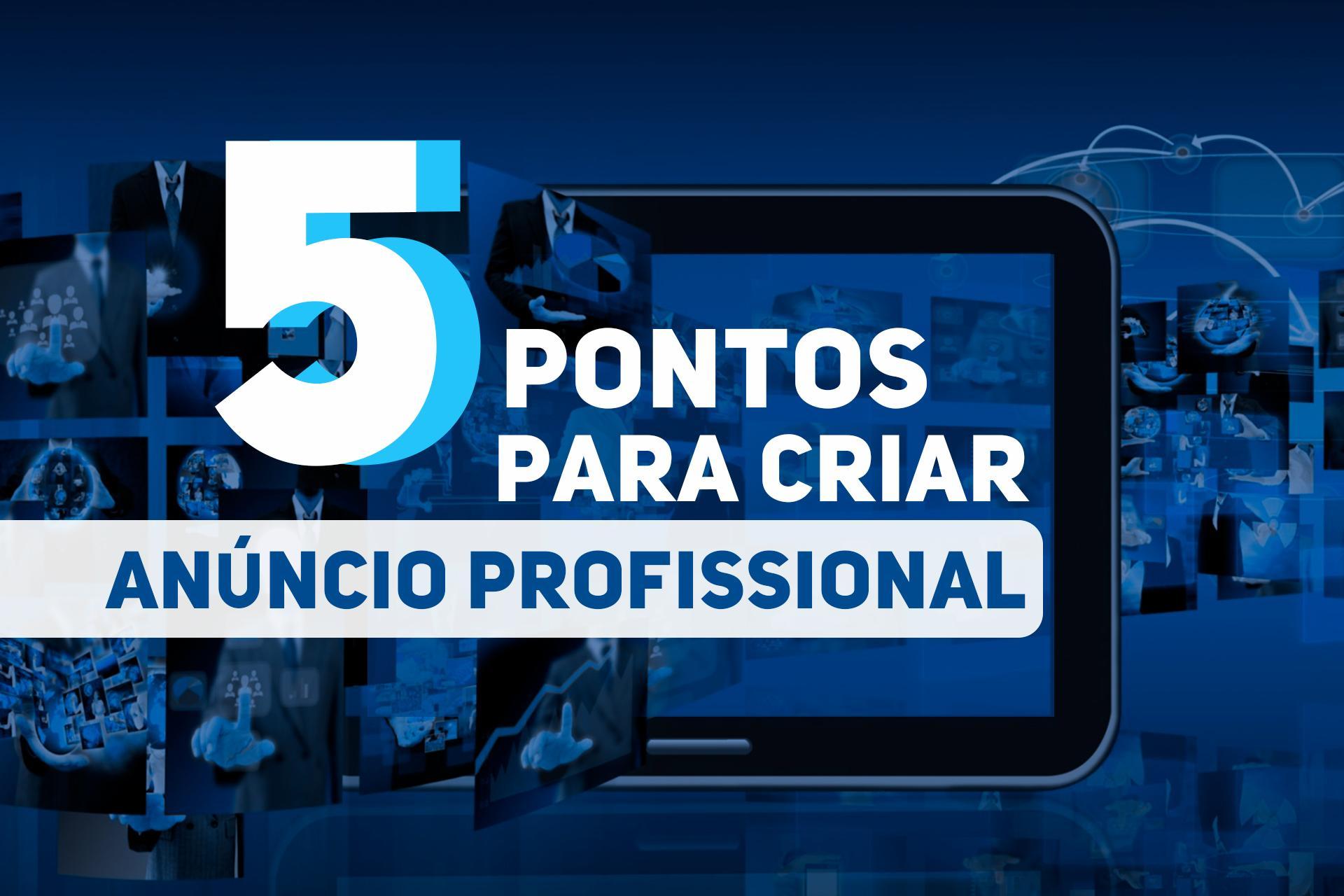 5 Passos para Criar Anúncio Profissional