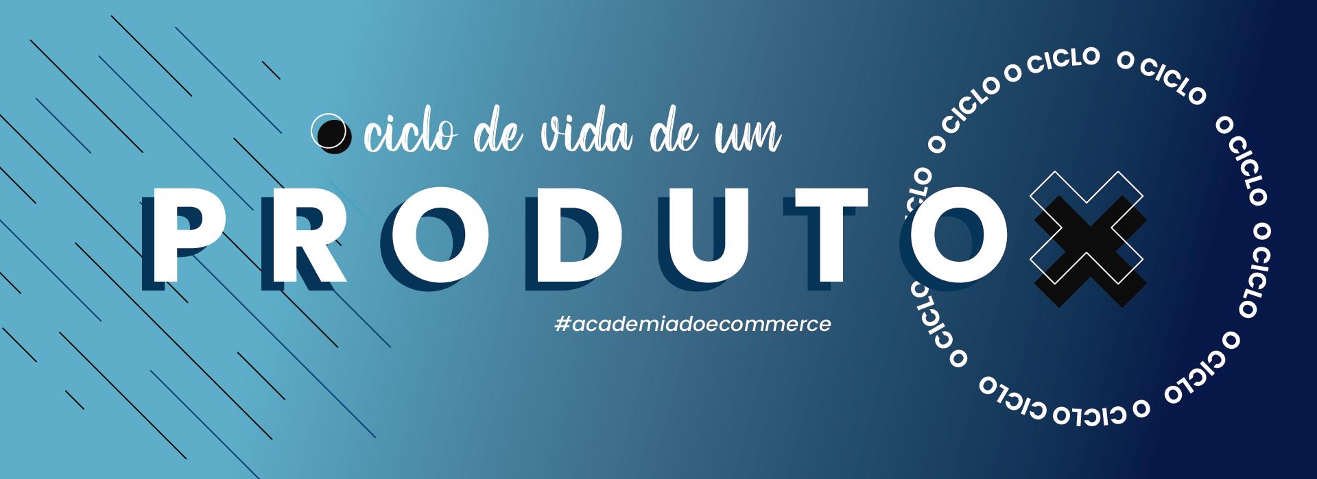 CICLO DE  VIDA DE UM PRODUTO NO E-COMMERCE