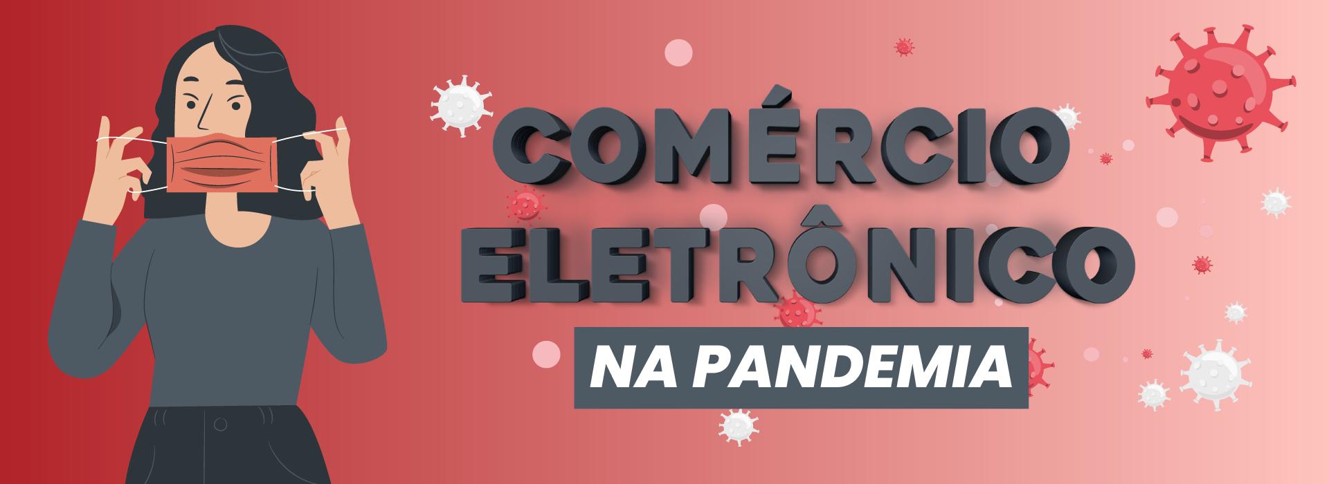 COMO IRÁ FICAR O CENÁRIO DO E-COMMERCE PÓS PANDEMIA