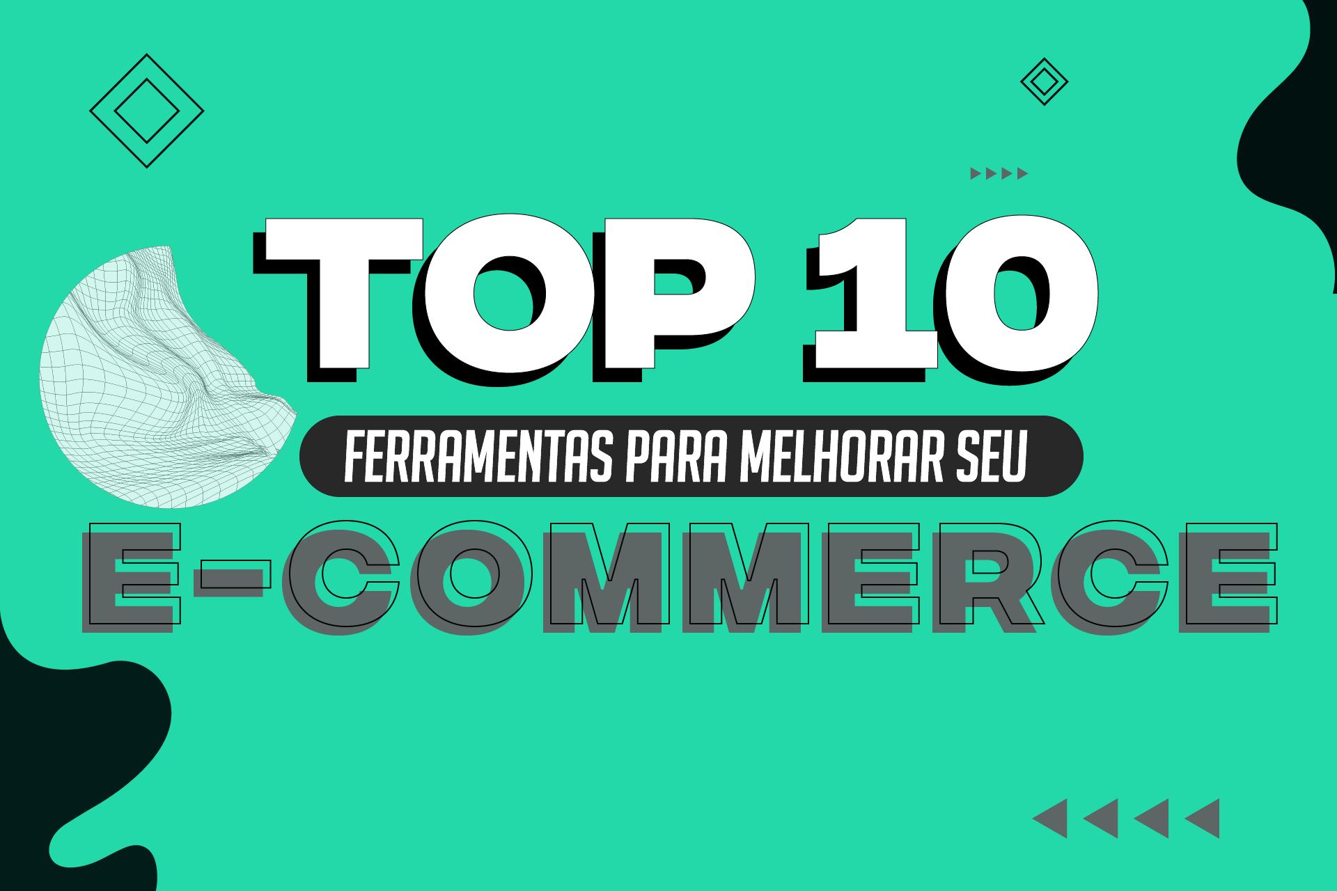 TOP 10 FERRAMENTAS PARA MELHORAR SEU E-COMMERCE!